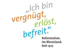 Ich bin vergnügt, erlöst, befreit. Reformation . Im Rheinland. Seit 1517.