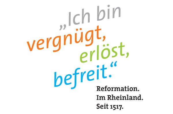 vergnügt, erlöst, befreit. Reformation. Im Rheinland. Seit 1517.