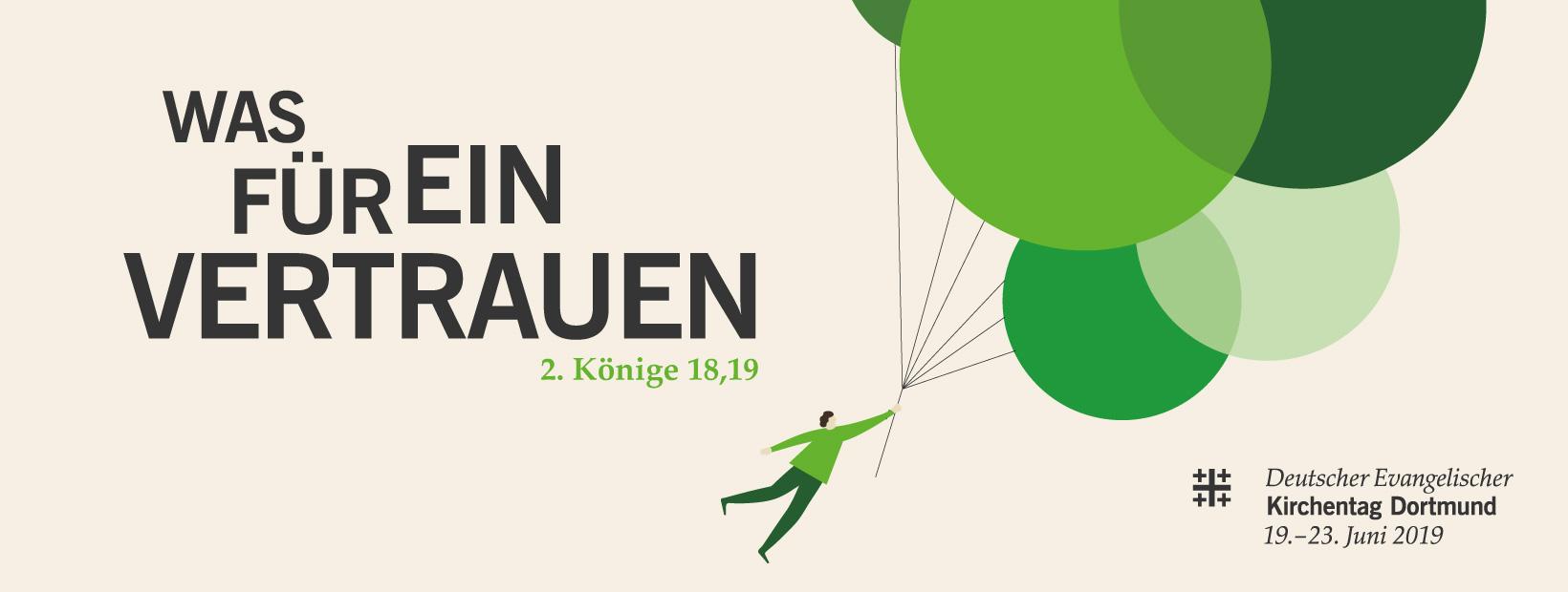Was für ein Vertrauen (2. Könige 18,19). 37 Deutscher Evangelischer Kirchentag in Dortmund, 19.-23. Juni 2019